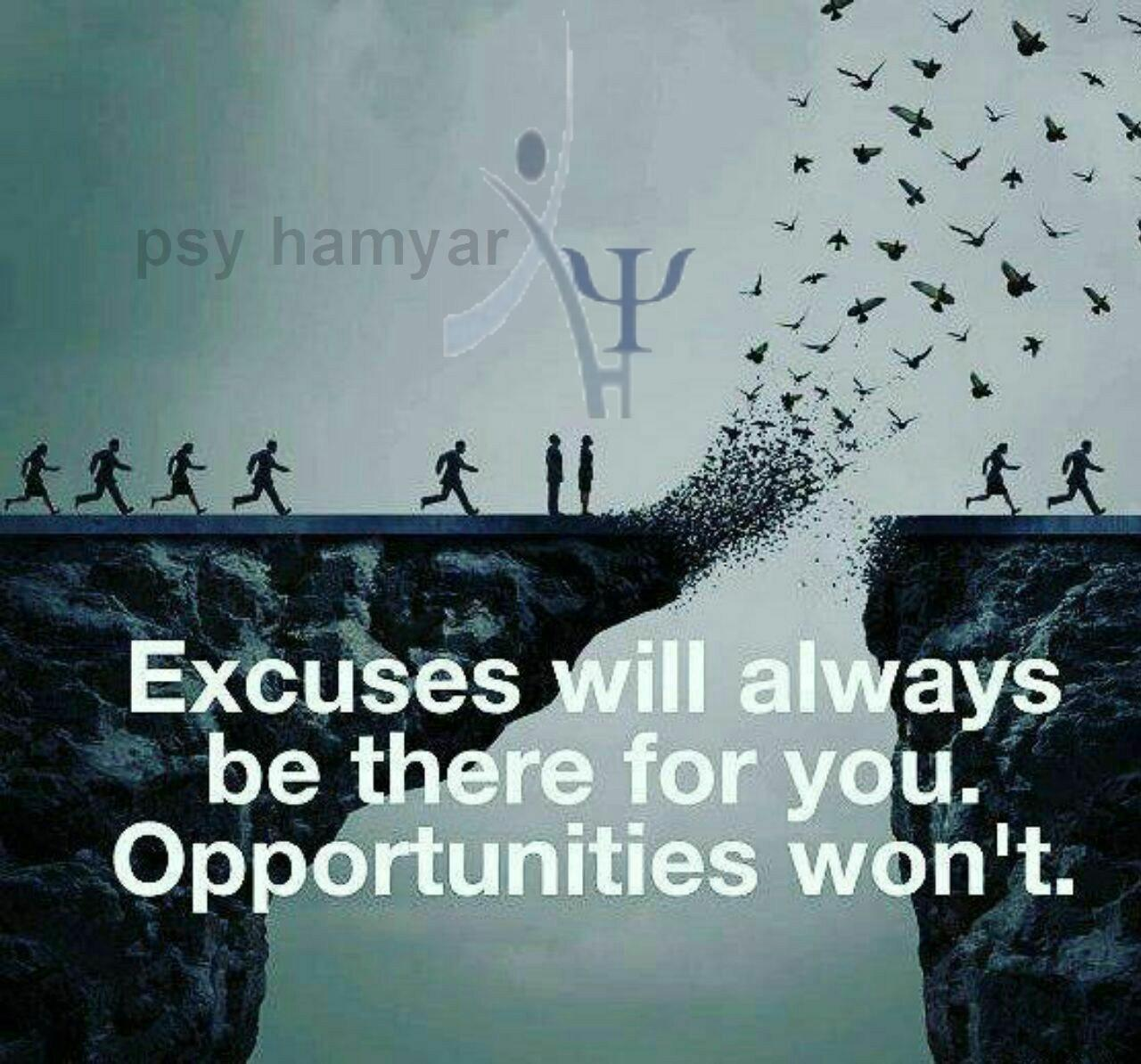 بهانه ها همیشه برای تو خواهند بود،  اما فرصت ها تا ابد نمی مانند psy hamyar